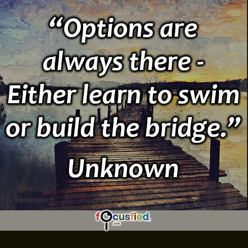 """""""Options are always there :- Either learn to swim or build the bridge."""" #quote #inspire #motivate #inspiration #motivation #lifequotes #quotes #youareincontrol #positivity #sotrue #keepgoing #wisdom #focusfied #perspective"""