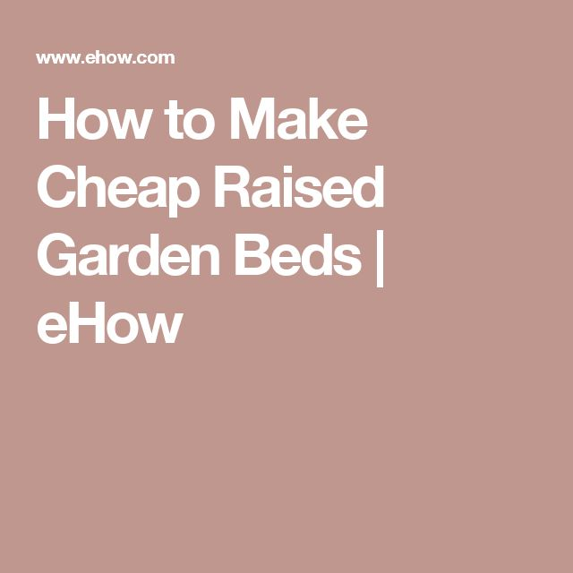 Cheapest Way To Make A Raised Garden Bed Part - 44: How To Make Cheap Raised Garden Beds