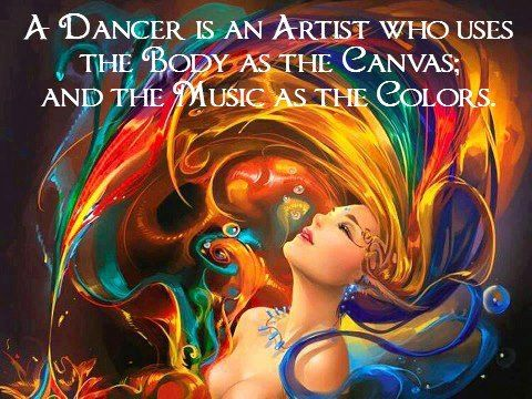 A dancer is an artist who uses the body as the cavas and the music as the colors.