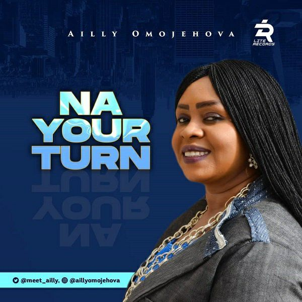 Ailly Omojehovah Na Your Turn Song Mp3 Download Video And Lite Records Frontline Artiste Ailly Omojehovah Sets The Tone For In 2021 Turn Ons Music Videos Songwriting