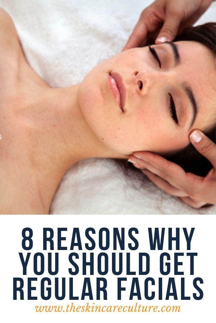 8 Reasons Why You Should Get Regular Facials Facial Skin Care Facial Care Facial Skin