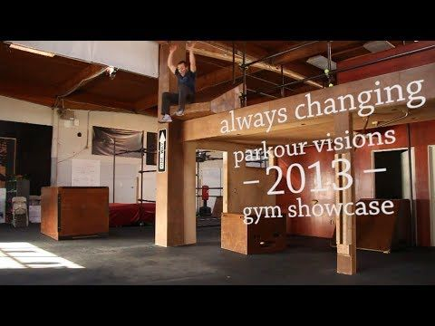 Always Changing - Parkour Visions 2013 Gym Showcase