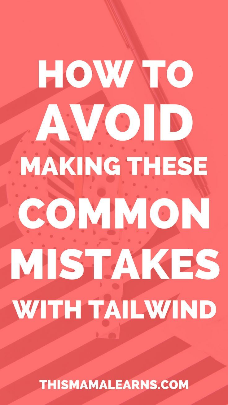 Tailwind is an excellent resource to have a better Pinterest experience. Don't make these all-too-common mistakes.
