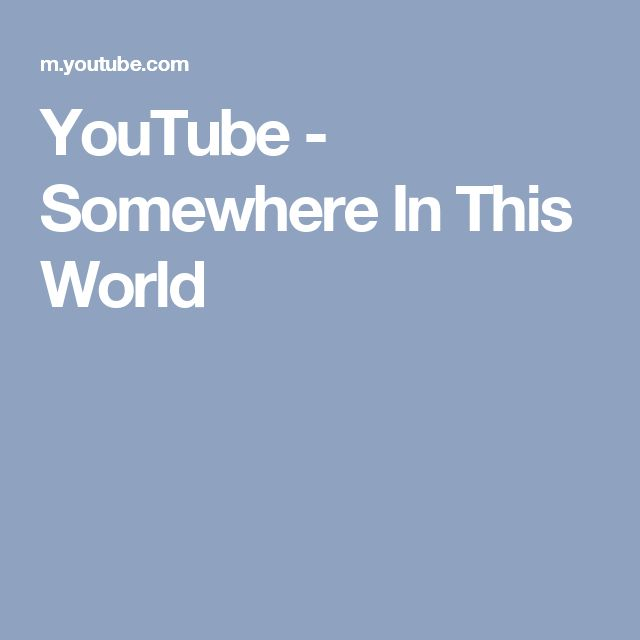 YouTube - Somewhere In This World