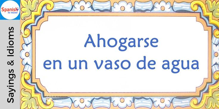 #Spanish sayings and idioms: Make a mountain out of a molehill