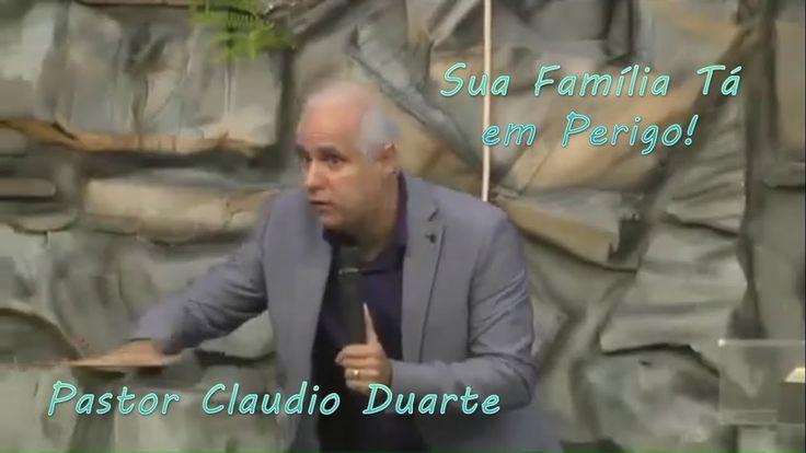 Pastor Claudio Duarte _ Sua Família Está em Perigo _