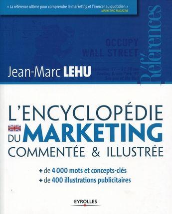L'encyclopédie du marketing  Commenté et illustrée - Jean-Marc Lehu Source: Eyrolles http://www.eyrolles.com/Entreprise/Livre/l-encyclopedie-du-marketing-9782212552393