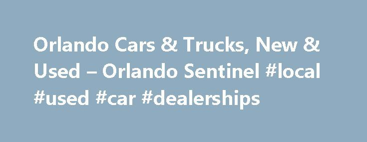 Orlando Cars & Trucks, New & Used – Orlando Sentinel #local #used #car #dealerships http://car.remmont.com/orlando-cars-trucks-new-used-orlando-sentinel-local-used-car-dealerships/  #used cars and trucks # New Car Reviews 2015 Maserati Ghibli S Q4 pushes Italian prestige at a price The Maserati Ghibli is a midsize sports sedan with a Ferrari engine, a Chrysler infotainment system and Maserati trident badging everywhere. The Ghibli ( gib-lee ) represents the growing pains of the 21st century…