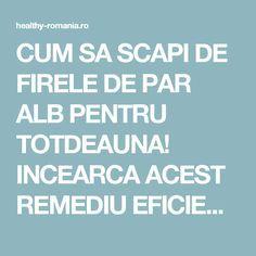 CUM SA SCAPI DE FIRELE DE PAR ALB PENTRU TOTDEAUNA! INCEARCA ACEST REMEDIU EFICIENT! - Healthy Romania