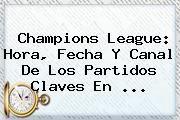 http://tecnoautos.com/wp-content/uploads/imagenes/tendencias/thumbs/champions-league-hora-fecha-y-canal-de-los-partidos-claves-en.jpg Champions League. Champions League: hora, fecha y canal de los partidos claves en ..., Enlaces, Imágenes, Videos y Tweets - http://tecnoautos.com/actualidad/champions-league-champions-league-hora-fecha-y-canal-de-los-partidos-claves-en/
