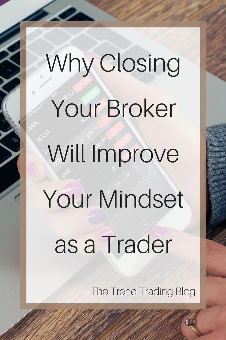 Why Closing Your Broker Account Will Improve Your Mindset And