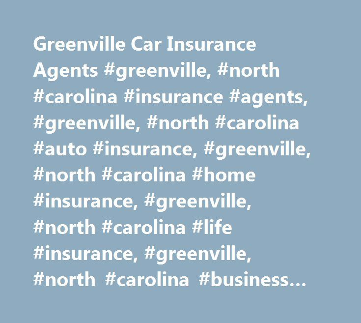 Greenville Car Insurance Agents #greenville, #north #carolina #insurance #agents, #greenville, #north #carolina #auto #insurance, #greenville, #north #carolina #home #insurance, #greenville, #north #carolina #life #insurance, #greenville, #north #carolina #business #insurance http://eritrea.remmont.com/greenville-car-insurance-agents-greenville-north-carolina-insurance-agents-greenville-north-carolina-auto-insurance-greenville-north-carolina-home-insurance-greenville-north-c/  # Car…