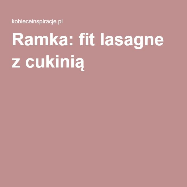 Ramka: fit lasagne z cukinią