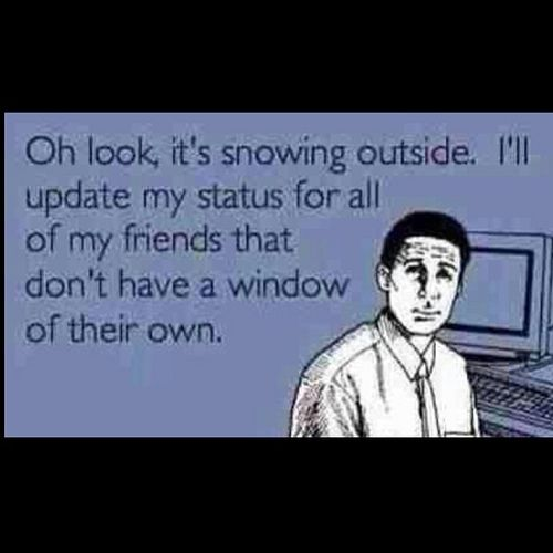 This is how I feel right now. I love the snow but good lord, I do have eyes and a window people.