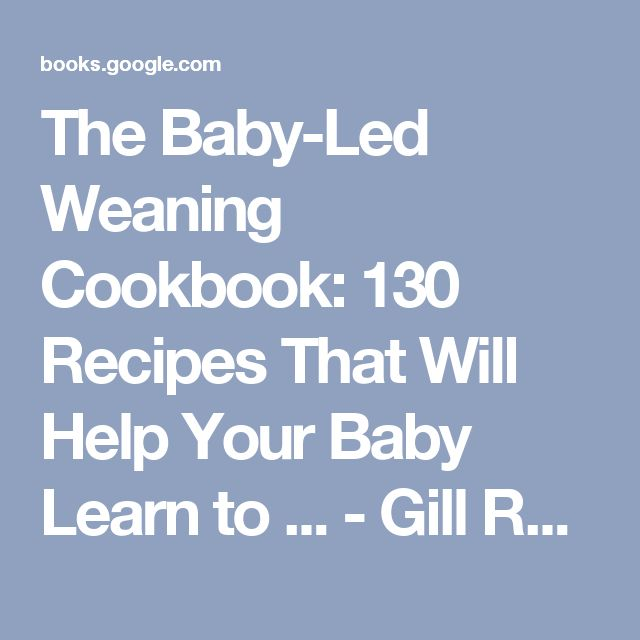 The Baby-Led Weaning Cookbook: 130 Recipes That Will Help Your Baby Learn to ... - Gill Rapley, Tracey Murkett - Google Books
