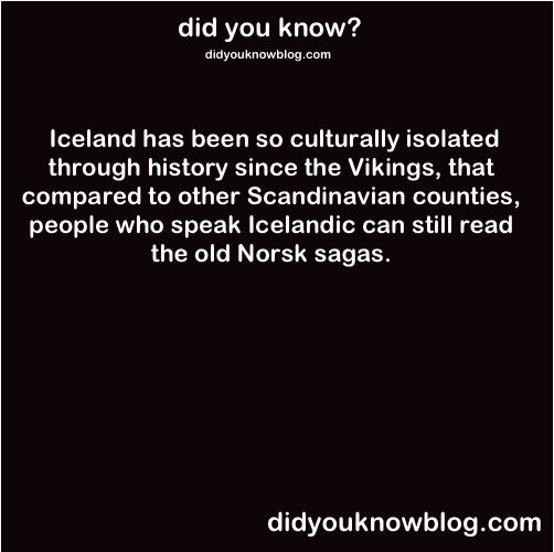 """thevikinglongship:  gentleman-harrington:  thevikinglongship:  X  I think """"in it's original lingo"""" was missing from that one. Many norwegians can do the same since old Norwegian was a part of the education plan in Norway.  The point is that Icelanders who know Icelandic can read the sagas even if they only know the modern Icelandic language, however for a Norwegian to read the sagas they would need to learn Icelandic."""