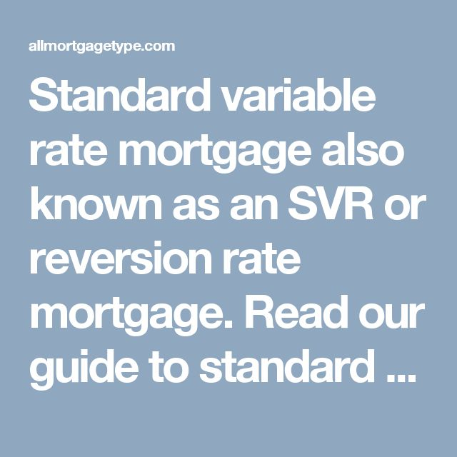 Standard variable rate mortgage also known as an SVR or reversion rate mortgage. Read our guide to standard variable rate remortgage explained and which mortgage interest rates are best for you. Read more: http://allmortgagetype.com/remortgage-types/standard-variable-rate.html