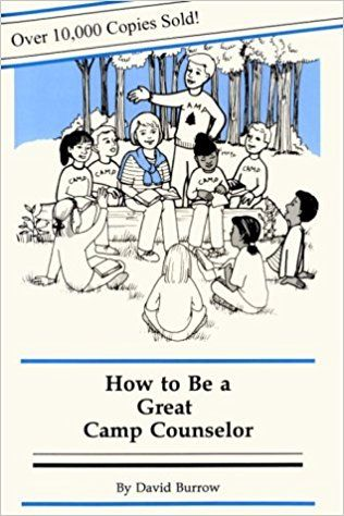 How To Be A Great Camp Counselor David Burrow 9780962219146 Amazon