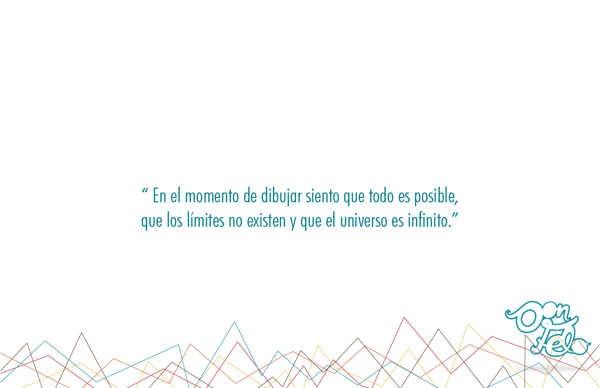 """""""En el momento de dibujar siento que todo es posible, que los limites no existen y que el universo es infinito"""""""