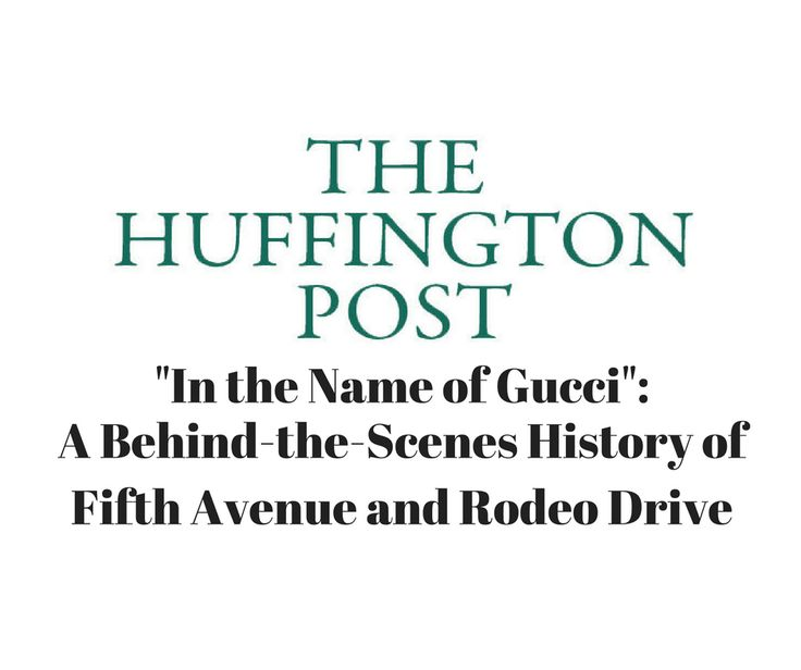"""Super excited to be quoted in The Huffington Post at """"In the Name of Gucci"""": A Behind-the-Scenes History of Fifth Avenue and Rodeo Drive http://www.huffingtonpost.com/entry/in-the-name-of-gucci-a-behind-the-scenes-history_us_57d07005e4b0f831f7069542?"""