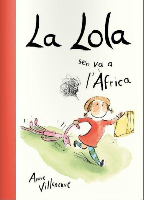 ESTIU-2017. Anne Villeneuve. La Lola se'n va a l'Àrica. Ficció (0-5 anys)Receptes Pares. Llibre recomanat.