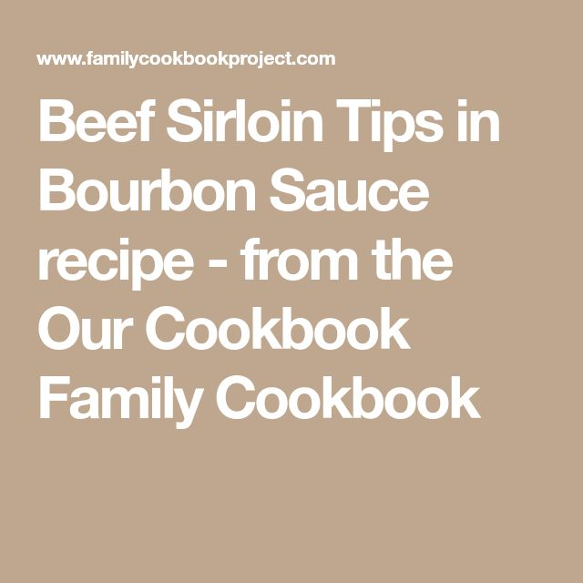 Beef Sirloin Tips in Bourbon Sauce recipe - from the Our Cookbook Family Cookbook