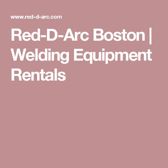 Red-D-Arc Boston | Welding Equipment Rentals
