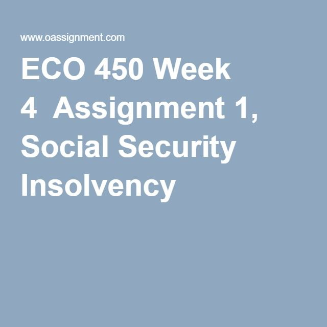 ECO 450 Week 4  Assignment 1, Social Security Insolvency
