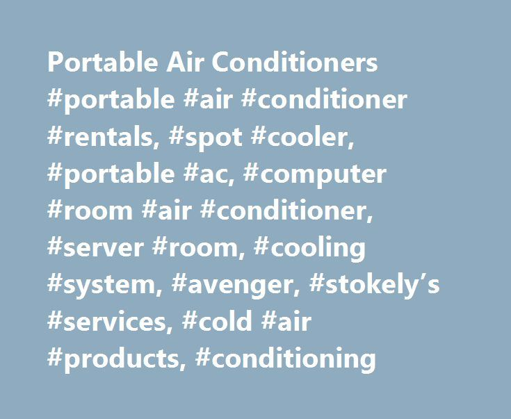 Portable Air Conditioners #portable #air #conditioner #rentals, #spot #cooler, #portable #ac, #computer #room #air #conditioner, #server #room, #cooling #system, #avenger, #stokely's #services, #cold #air #products, #conditioning http://philippines.nef2.com/portable-air-conditioners-portable-air-conditioner-rentals-spot-cooler-portable-ac-computer-room-air-conditioner-server-room-cooling-system-avenger-stokelys-services-cold/  # Why Buy From Us 1) Best Product Available 2) Best Value 3)…