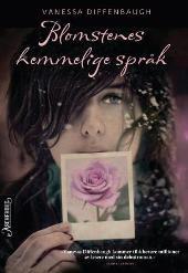 Blomstenes hemmelige språk    roman   av   Vanessa Diffenbaugh  En nydelig bok som kan leses om og om igjen