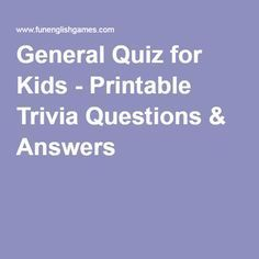 General Quiz for Kids - Printable Trivia Questions & Answers