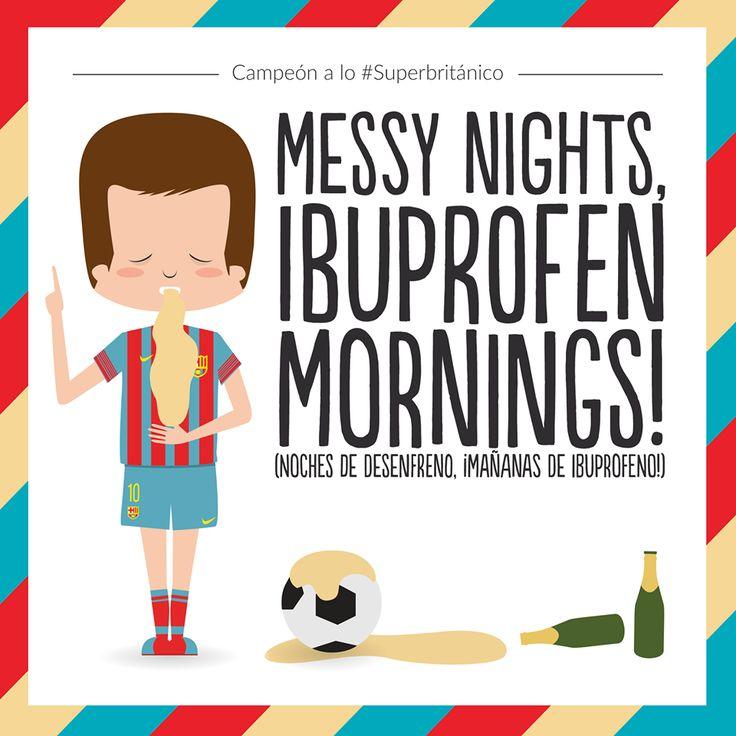 Celébralo a lo #Superbritánico: Messy nights, ibuprofen mornings! (Noches de desenfreno, ¡mañanas de ibuprofeno!).