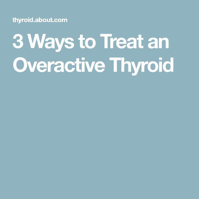 3 Ways to Treat an Overactive Thyroid