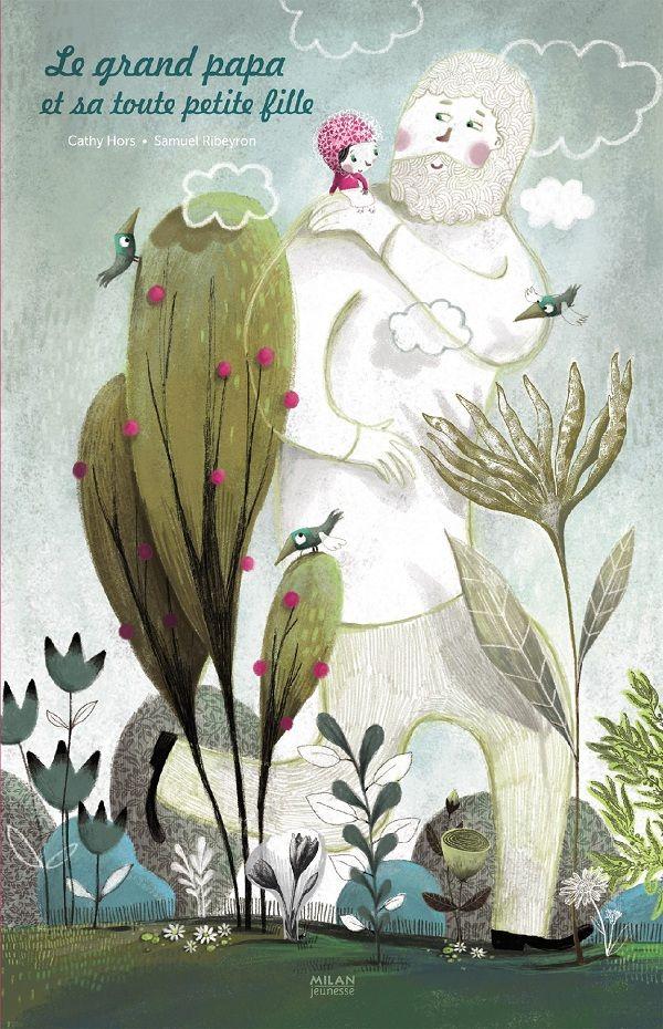 Coup de cœur de Septembre 2012, Gabriel :  Le grand papa et sa toute petite fille  de Cathy Hors, illustré par Samuel Ribeyron chez Milan