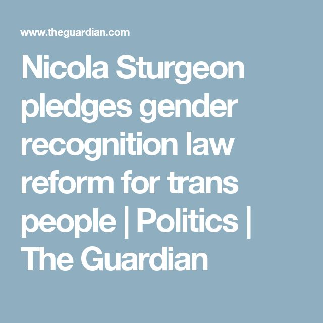 Nicola Sturgeon pledges gender recognition law reform for trans people | Politics | The Guardian