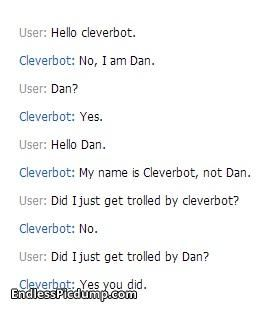 Cleverbot Dan Click the image for even more on EndlessPicdump.com.  Wow I love cleverbot sometimes:)