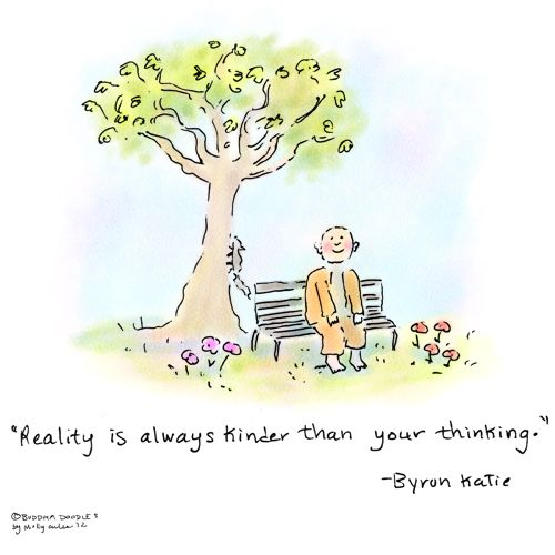 Buddha Doodle Reality is always kinder than your thinking. ~ Byron Katie via The Huffington Post