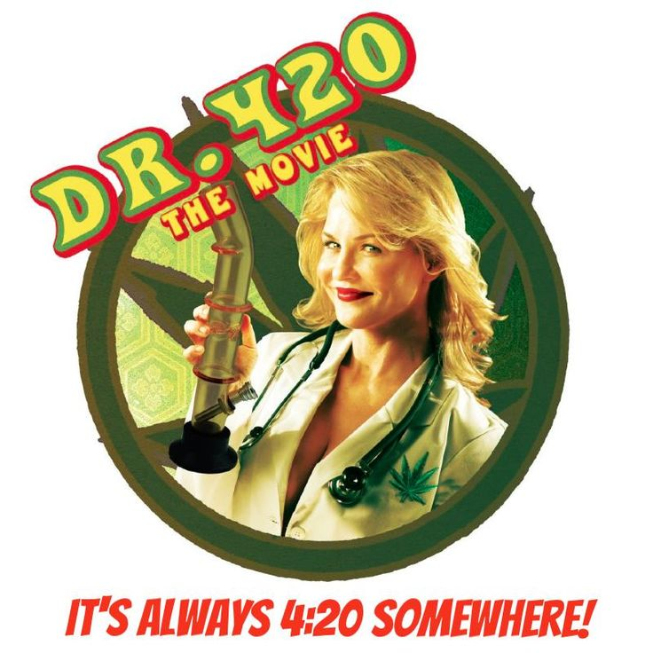 "THE ""DR. 420"" MOVIE PREMIERE PARTY IS COMING TO TOWN! - Get Ready!"