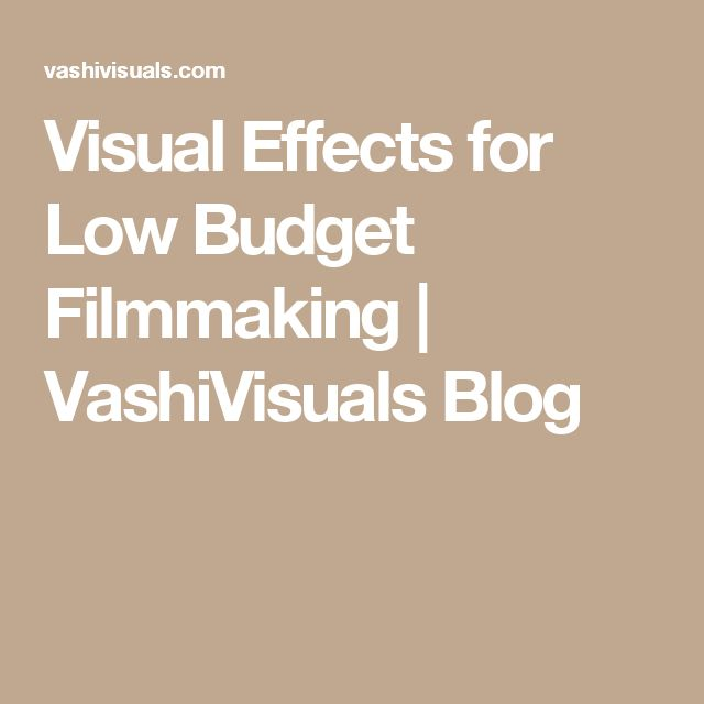 Visual Effects for Low Budget Filmmaking | VashiVisuals Blog