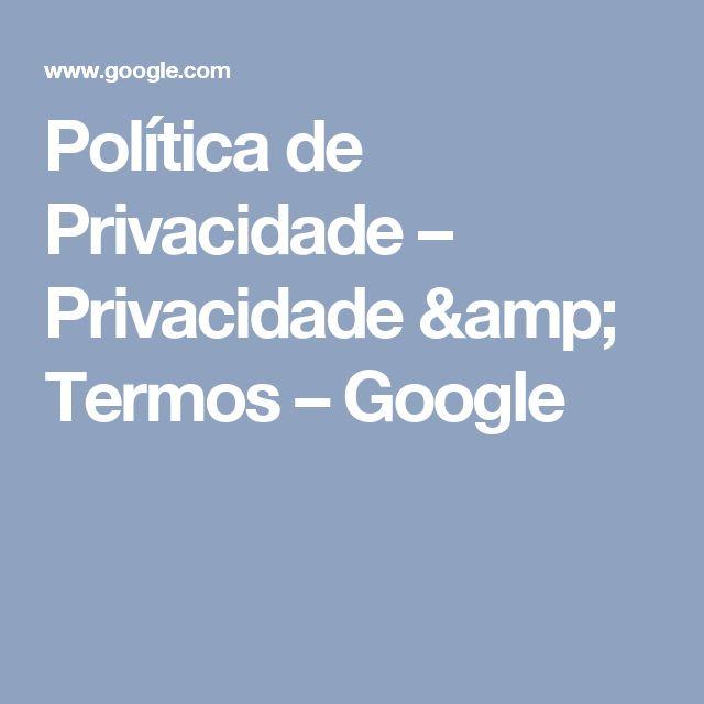 Política de Privacidade – Privacidade & Termos – Google