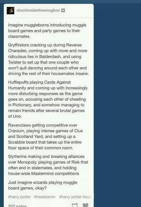 I always want to see Ravenclaws and Slytherins playing Clue and Mafia together.