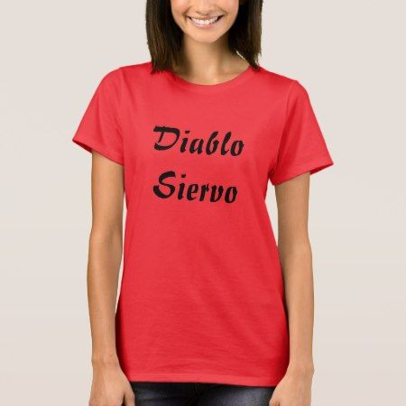 diablo siervo  -  devil servant in Spanish T-Shirt - tap to personalize and get yours