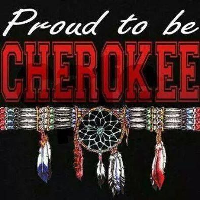 "Proud to be ""CHEROKEE"".  <3"