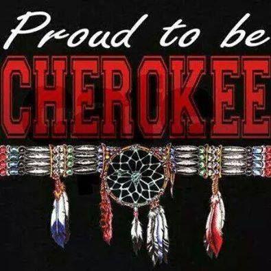 "Proud to be ""CHEROKEE"".  <3"