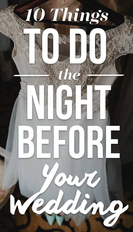 10 Things To Do The Night Before Your Wedding Either Way It S A Time Really Get Excited About Changes Come And Maybe Relish Y