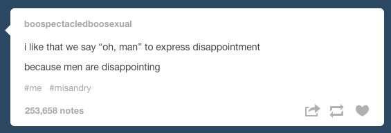 On the truth behind this common expression: | 24 Times Tumblr Told The Truth About Men