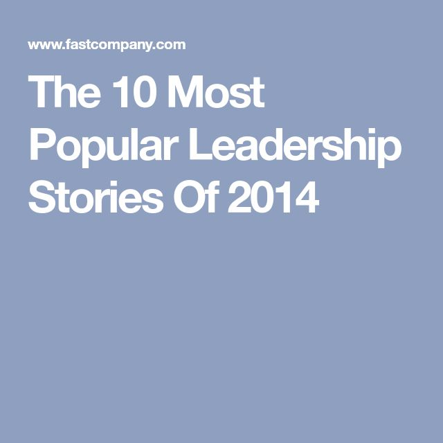 The 10 Most Popular Leadership Stories Of 2014