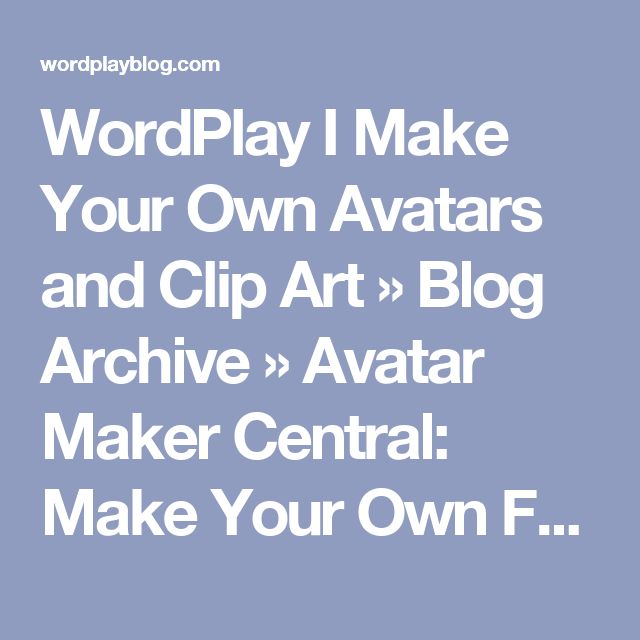 WordPlay I Make Your Own Avatars and Clip Art  » Blog Archive   » Avatar Maker Central: Make Your Own Free Cool Avatars