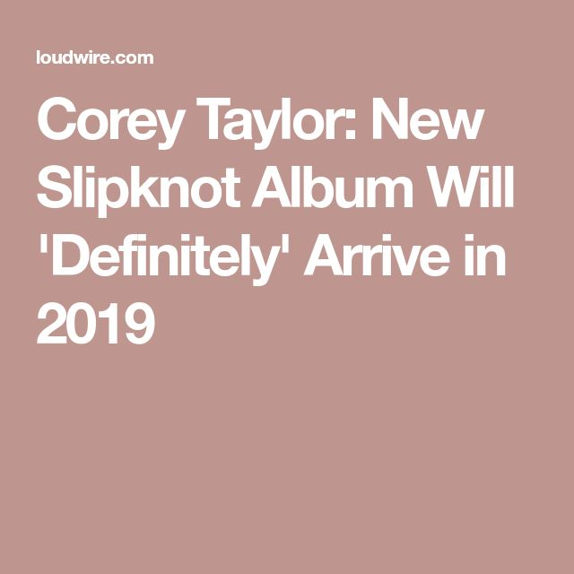 Corey Taylor: New Slipknot Album Will 'Definitely' Arrive in 2019