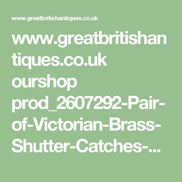 www.greatbritishantiques.co.uk ourshop prod_2607292-Pair-of-Victorian-Brass-Shutter-Catches-with-China-Knobs-Ref92010
